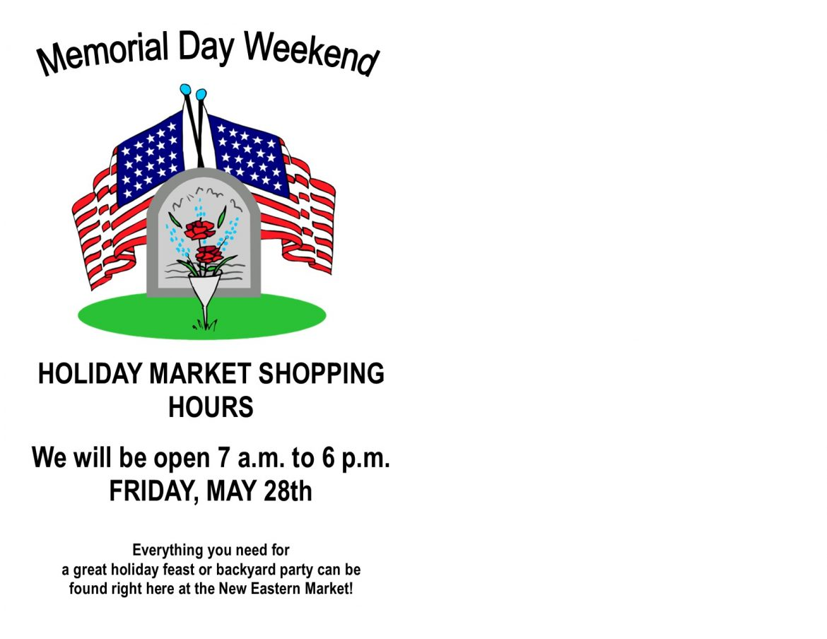 Memorial Day Weekend Hours 7 a.m. to 6 p.m. Friday May 28, 2021